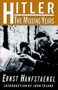 Hitler : The Missing Years by Ernst Hanfstaengl - Paperback - 1994 - from ThriftBooks and Biblio.com