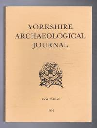 The Yorkshire Archaeological Journal Volume 63 1991, a Review of History and Archaeology in the County, published Under the Direction of the Council of the Yorkshire Archaeological Society