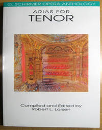 Arias for Tenor: G. Schirmer Opera Anthology by  Robert L.; compiler and editor Larsen - Paperback - 1991 - from Veery Books and Biblio.co.uk