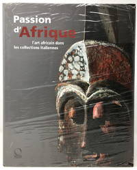 Passion d'Afrique: L'Art Africain dans les Collections Italiennes [African Art in Italian Collections, French Edition]