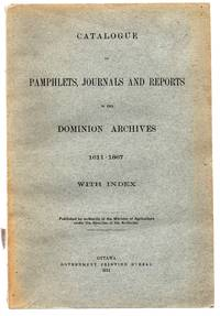 Catalogue of Pamphlets, Journals and Reports in the Dominion Archives 1611-1867 With Index