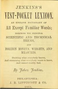 Jenkins's vest-pocket lexicon. An English dictionary of all except familiar words; including the principal… by  Jabez Jenkins  - 1863  - from Rulon-Miller Books (SKU: 44373)