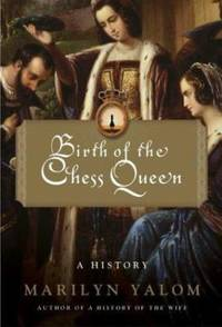 Birth of the Chess Queen : A History