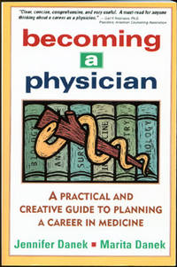 Becoming a Physician: A Practical and Creative Guide to Planning a Career in Medicine by Danek, Jennifer and Marita Danek - 1997
