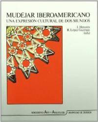 Mudéjar iberoamericano: Una expresión cultural de dos mundos (Spanish Edition)