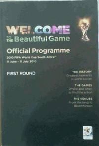 Welcome to the Beautiful Game - Official Programme 2010 Fifa World Cup South Africa [tm] 11 June - 11 July 2010 First Round