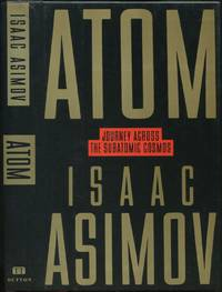Atom: Journey Across the Subatomic Cosmos by  Isaac ASIMOV - First Edition - 1991 - from Between the Covers- Rare Books, Inc. ABAA and Biblio.com