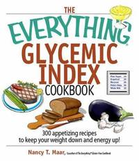 Glycemic Index Cookbook : 300 Appetizing Recipes to Keep Your Weight down and Energy Up!