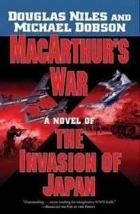 MacArthur's War : A Novel of the Invasion of Japan