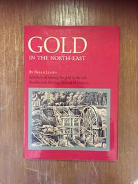 GOLD IN THE NORTH-EAST: A HISTORY OF MINING FOR GOLD IN THE OLD BEECHWORTH MINING DISTRICT OF VICTORIA