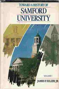 Toward a History of Samford University Vol. 1 by  James F Sulzby - First Edition; First Impression - 1986 - from A Book Legacy (SKU: 54409)