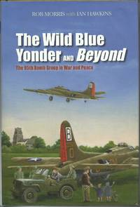 The Wild Blue Yonder and Beyond - The 95th Bomb Group in War and Peace