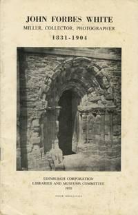JOHN FORBES WHITE: MILLER, COLLECTOR, PHOTOGRAPHER, 1831 - 1904