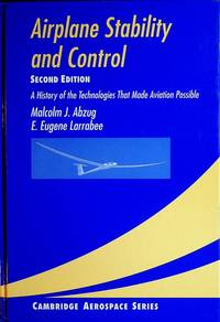 Airplane Stability and Control, Second Edition.  A History of the Technologies that made Aviation Possible