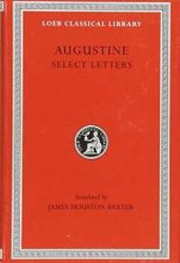 Saint Augustine: Select Letters (Loeb Classical Library #239) by J.H. baxter - Hardcover - 2006-07-05 - from Books Express (SKU: 0674992644n)