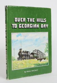 image of Over the Hills to Georgian Bay: A Pictorial History of the OTTAWA, ARNPRIOR and PARRY SOUND RAILWAY