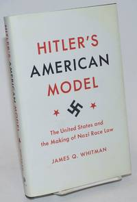 Hitler\'s American Model: The United States and the Making of Nazi Race Law