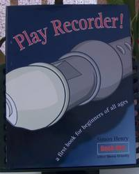 Play Recorder A First Book for Beginners of All Ages