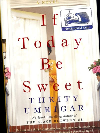 2007. UMRIGAR, Thrity. IF TODAY BE SWEET. : William Morrow, . 8vo., boards in dust jacket; 296 pages...