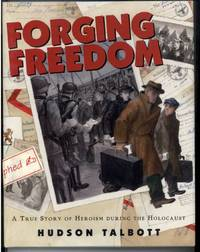 FORGING FREEDOM   A True Story of Heroism During the Holocaust
