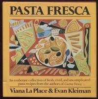 Pasta Fresca ; An Exuberant Collection of Fresh, Vivid, and Simple Pasta  Recipes An Exuberant Collection of Fresh, Vivid, and Simple Pasta Recipes