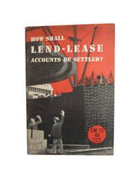 How Shall Lend-Lease Accounts Be Settled?