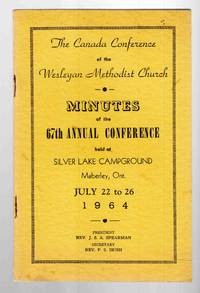 The Canada Conference of the Wesleyan Methodist Church Minutes of the 67th  Annual Conference Held At Silver Lake, Ontario July 22 to 26, 1964