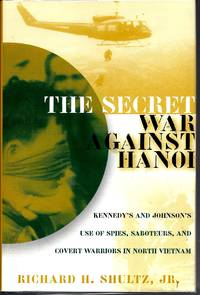 The Secret War Against Hanoi: Kennedy's and Johnson's Use of Spies, Saboteurs, and Covert Warriors In North Vietnam by  Richard H Shultz - First Edition - 1999 - from Warwick Books and Biblio.com
