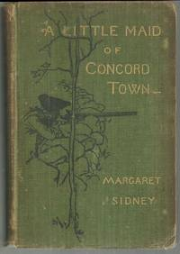 LITTLE MAID OF CONCORD TOWN A Romance of the American Revolution