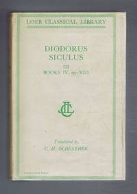 Diodorus Siculus - Diodorus of Sicily, with an English Translation by C H Oldfather in Twelve Volumes. Volume III only - Books IV, 59 - VIII