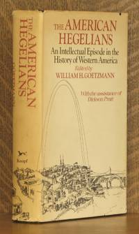 THE AMERICAN HEGELIANS, AN INTELLECTUAL EPISODE IN THE HISTORY OF WESTERN AMERICA