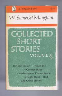 Collected Short Stories Volume 4, W Somerset Maugham: The Outstation; French Joe; German Harry; A Marriage of Convenience; Straight Flush; Red and Other Stories