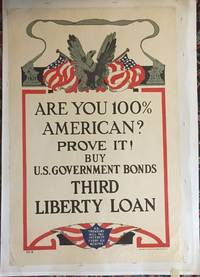 Are You 100% American? Prove it!; Buy U.S. Government Bonds, Third Liberty Loan