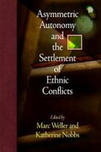 Asymmetric Autonomy and the Settlement of Ethnic Conflicts (National and Ethnic Conflict in the 21st Century) by University of Pennsylvania Press - Hardcover - 2010-05-18 - from Books Express and Biblio.com
