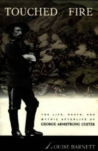 image of Touched By Fire: The Life, Death, And Mythic Afterlife Of George Armstrong Custer