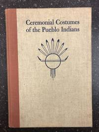 CEREMONIAL COSTUMES OF THE PUEBLO INDIANS; THEIR EVOLUTION, FABRICATION, AND SIGNIFICANCE IN THE PRAYER DRAMA