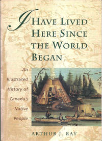 I Have Lived Here Since the World Began by RAY Arthur J - Paperback - 1996 - from Hockley Books and Biblio.com
