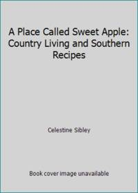 image of A Place Called Sweet Apple: Country Living and Southern Recipes