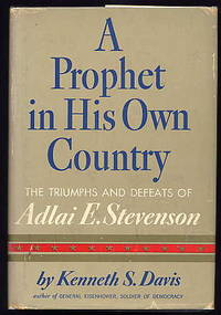 A Prophet in His Own Country. the Triumphs and Defeats of Adlai E.  Stevenson.