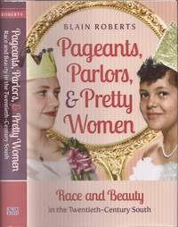 Pageants, Parlors, and Pretty Women: Race and Beauty in the Twentieth-century South