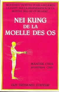 Nei Kung de la moelle des os.  Méthodes taoïstes pour améliorer la santé par la regénération de la moelle des os et du sang.
