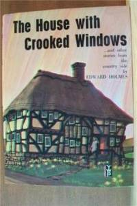 THE HOUSE WITH CROOKED WINDOWS And Other Stories of the Countryside