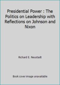 Presidential Power : The Politics on Leadership with Reflections on Johnson and Nixon by Richard E. Neustadt - Paperback - 1976 - from ThriftBooks (SKU: G0471632600I3N10)