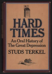 Hard Times: An Oral History of the Great Depression by  Studs Terkel - Hardcover - Signed - 1970 - from Stick Figure Books and Biblio.com