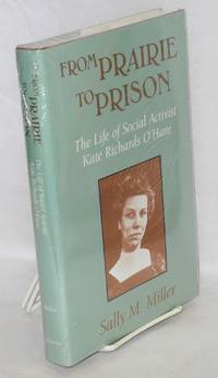 From prairie to prison, the life of social activist Kate Richards O'Hare by  Sally M Miller - Hardcover - 1993 - from Bolerium Books Inc., ABAA/ILAB and Biblio.com