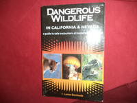 Dangerous Wildlife in California & Nevada. A Guide to Safe Encounters at Home and in the Wild.
