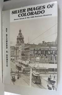 Silver Images Colorado; Denver Album & The 1866 Business Directory (Volume I)