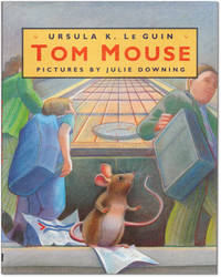 Tom Mouse. by  Ursula K. Pictures by Julie Dowling. [Ursula K. LeGuin] Le GUIN - Signed First Edition - 2002. - from Orpheus Books and Biblio.com