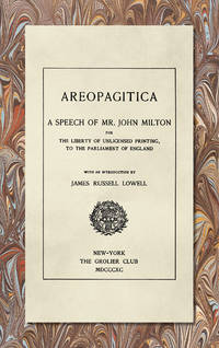 Areopagitica. A Speech of Mr. John Milton for the Liberty of..