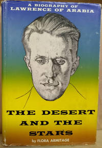image of The Desert and the Stars:  A Biography of Lawrence of Arabia